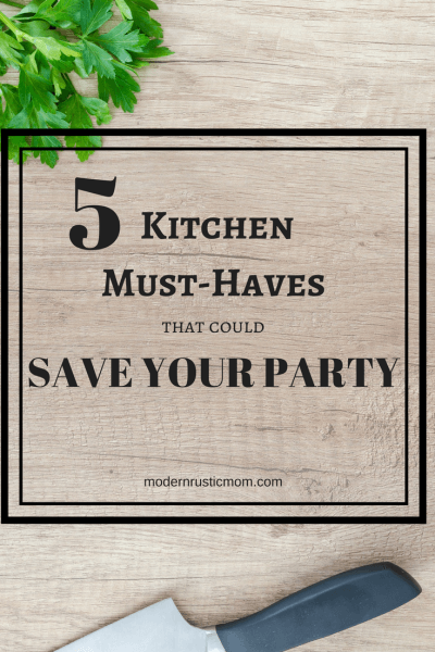5 Kitchen Must-Haves that Could Save Your Party