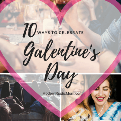 10 Ways to Celebrate Galentine's Day!  (not a typo)