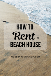 Advice and tips on how to rent a beach house for your family vacation